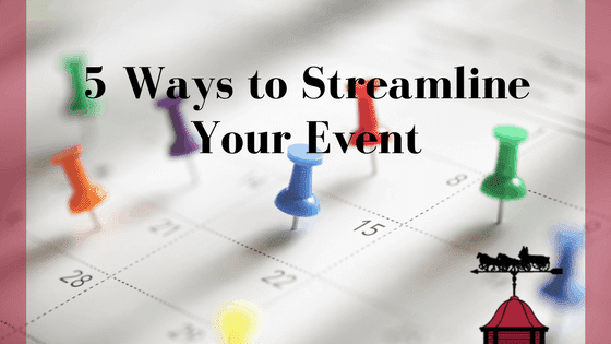 5 Ways to Streamline Your Event