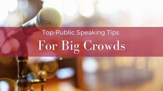 Top Public Speaking Tips For Big Crowds