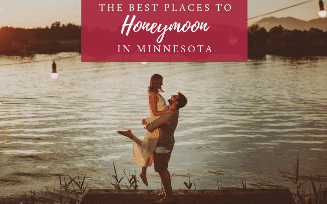 The Best Places to Honeymoon in Minnesota