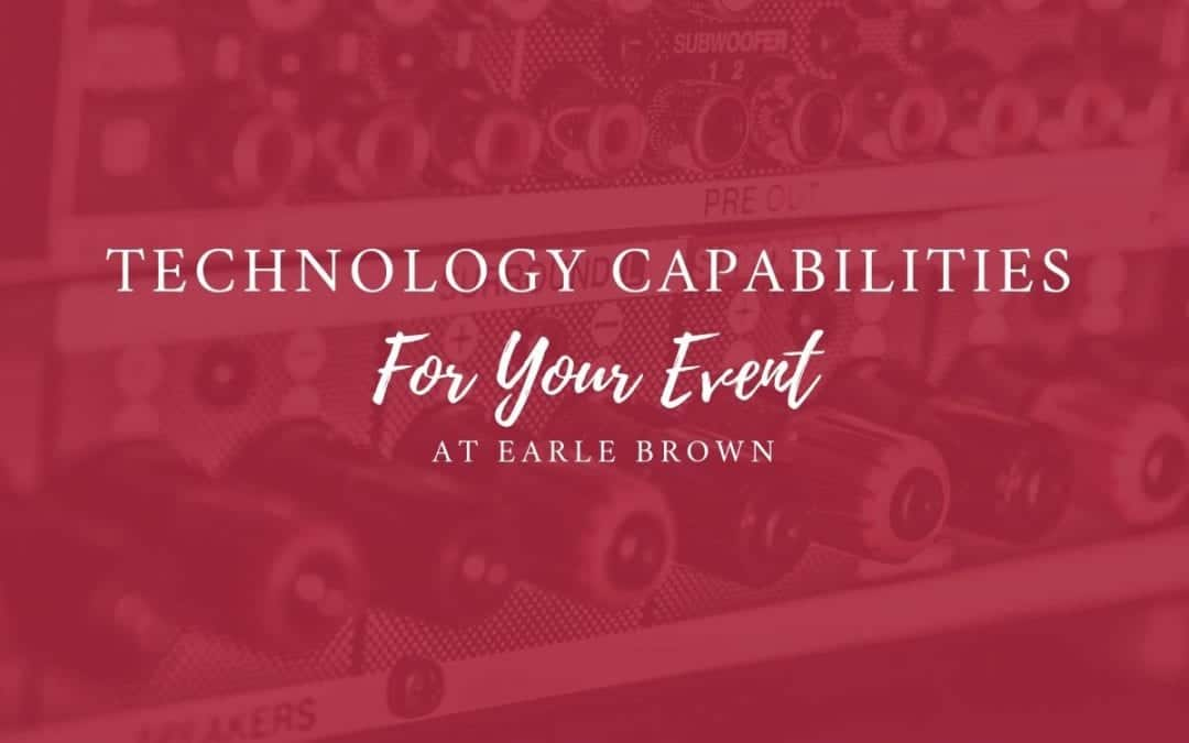 Technology Capabilities For Your Event At Earle Brown