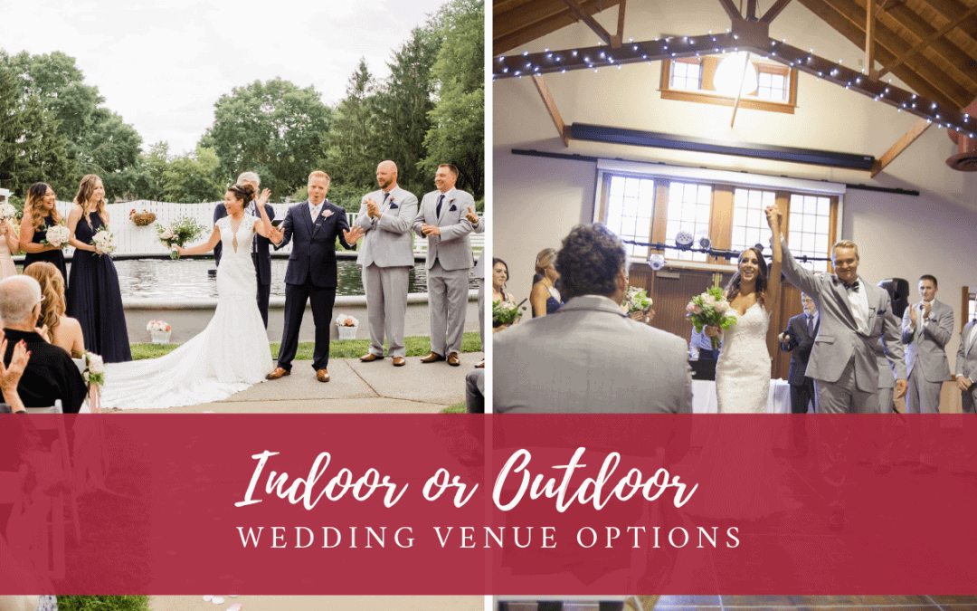 Indoor or Outdoor Wedding Venue Options