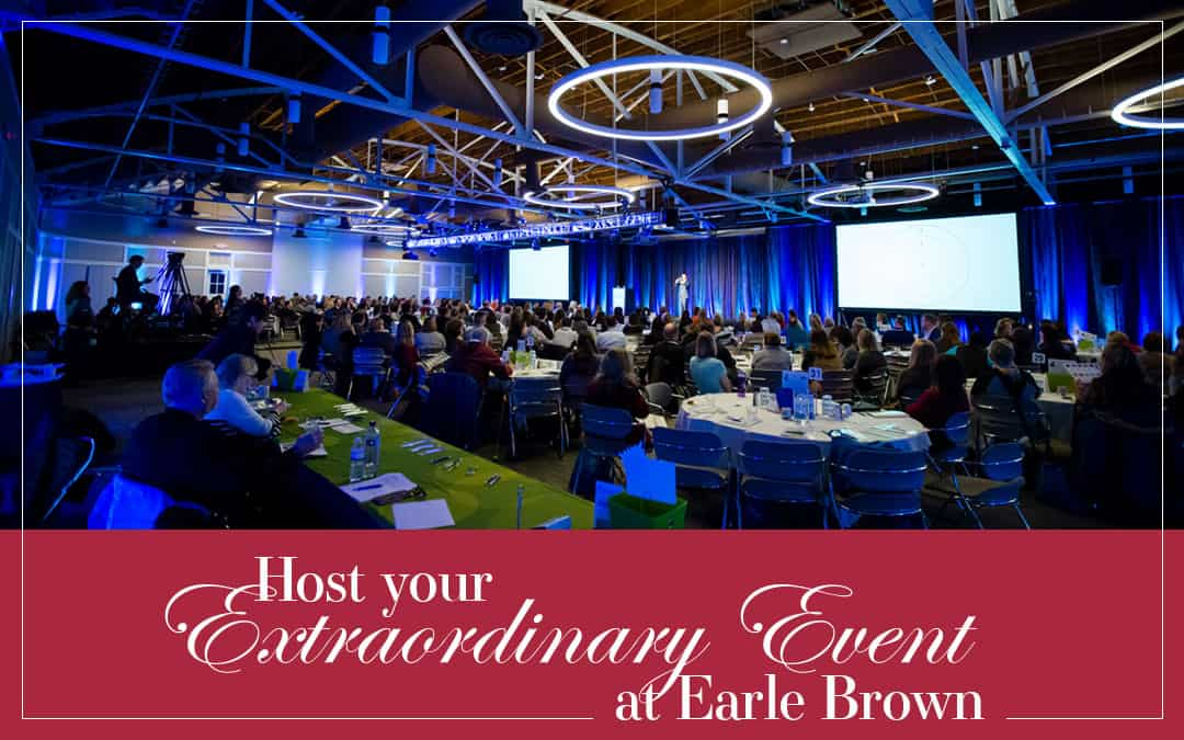 Host Your Extraordinary Event at Earle Brown