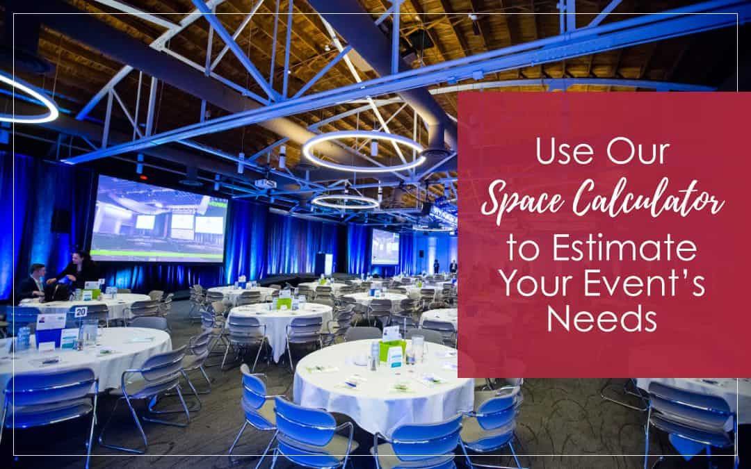 Use Our Space Calculator to Estimate Your Event's Needs