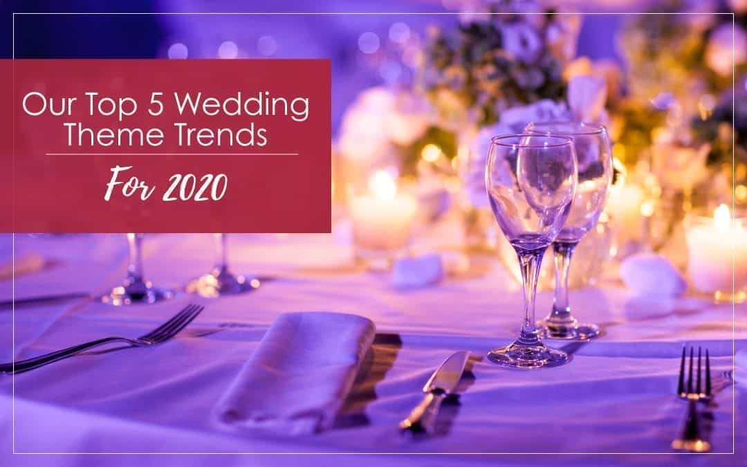 Our Top 5 Wedding Theme Trends For 2020