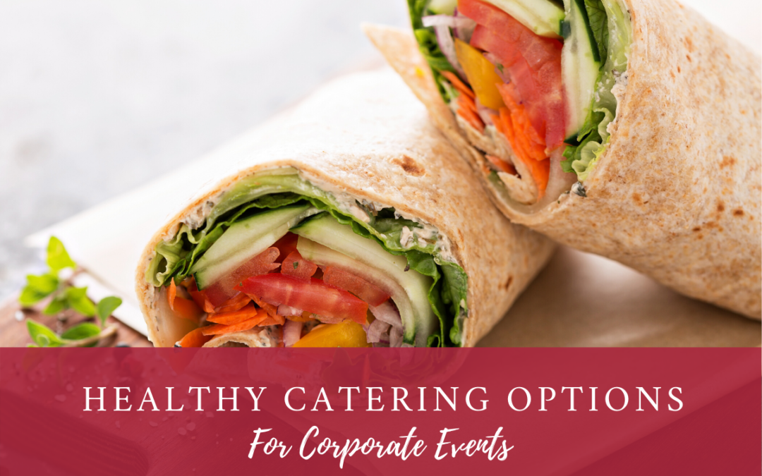 Healthy Catering Options For Corporate Events (and Group Meals)