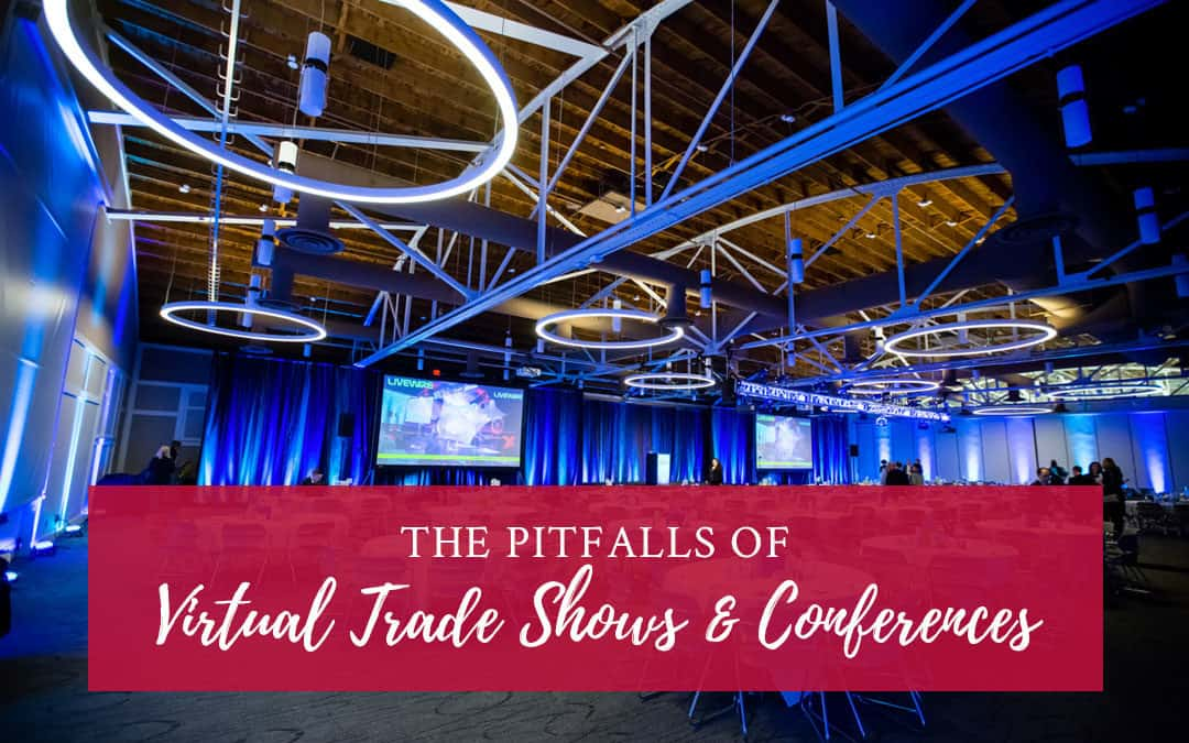 The Pitfalls of Virtual Trade Shows and Conferences
