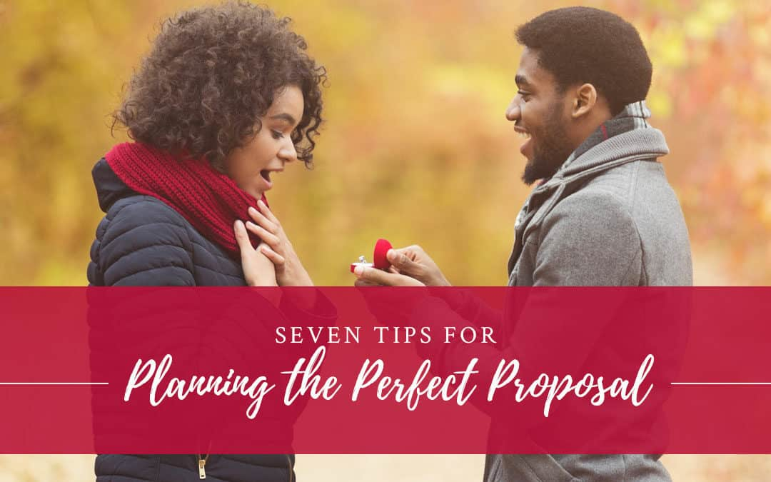 7 Tips for Planning the Perfect Proposal